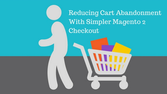 Reducing Cart Abandonment With Simpler Magento 2 Checkout