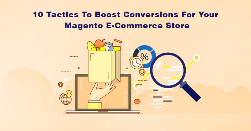 10 Tactics To Boost Conversions For Your Magento E-Commerce Store