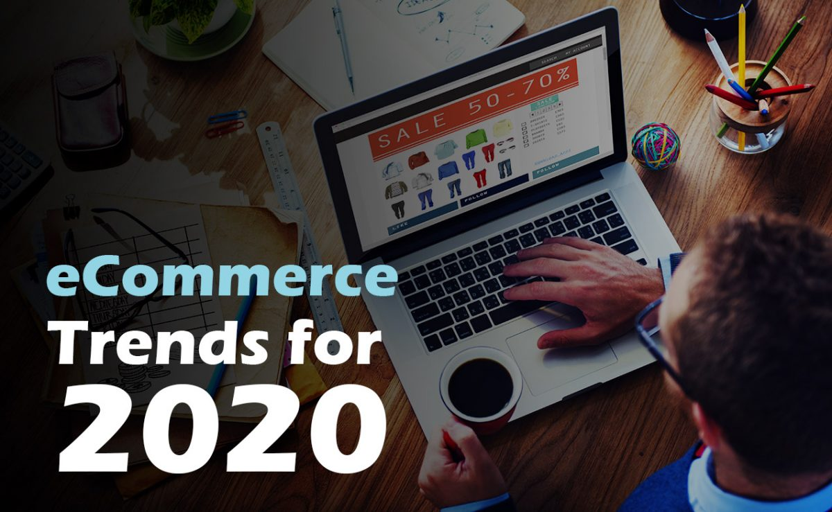 Top 7 E-commerce Trends In 2020 To Maximize Sales