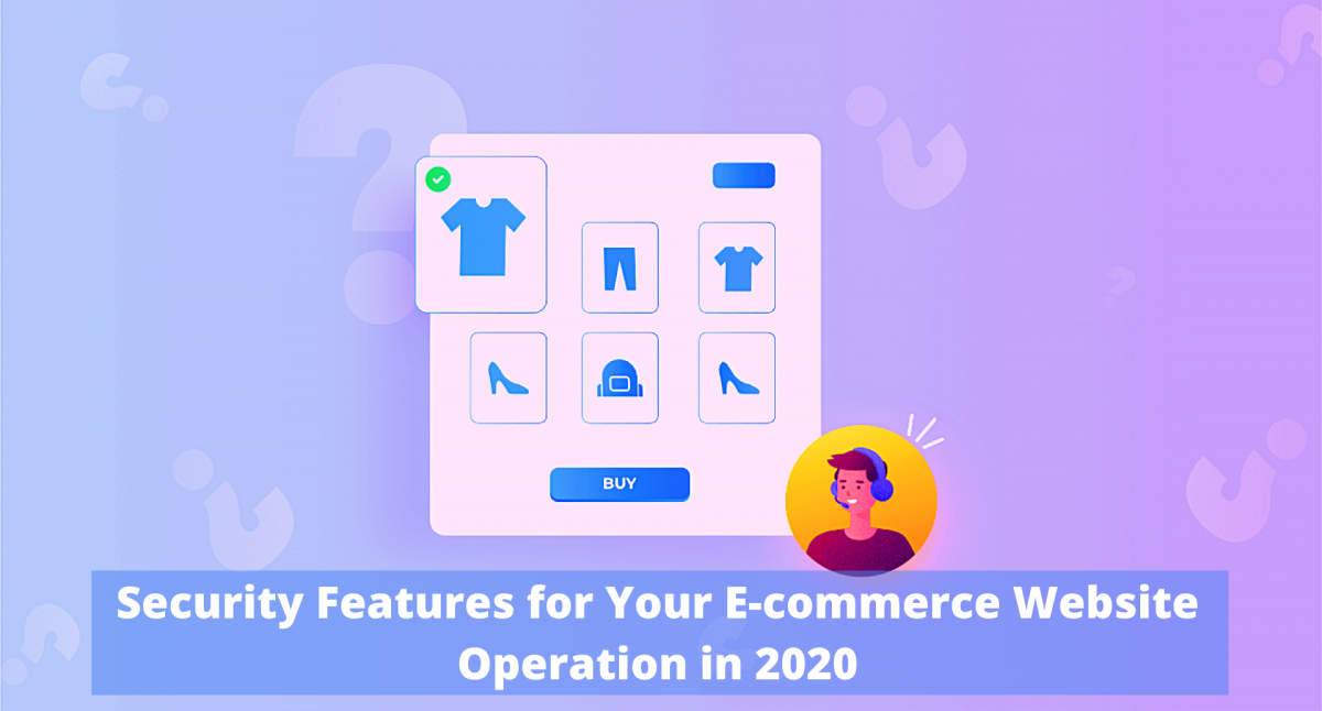 Must have Security Features for Your E-commerce Website Operation in 2020