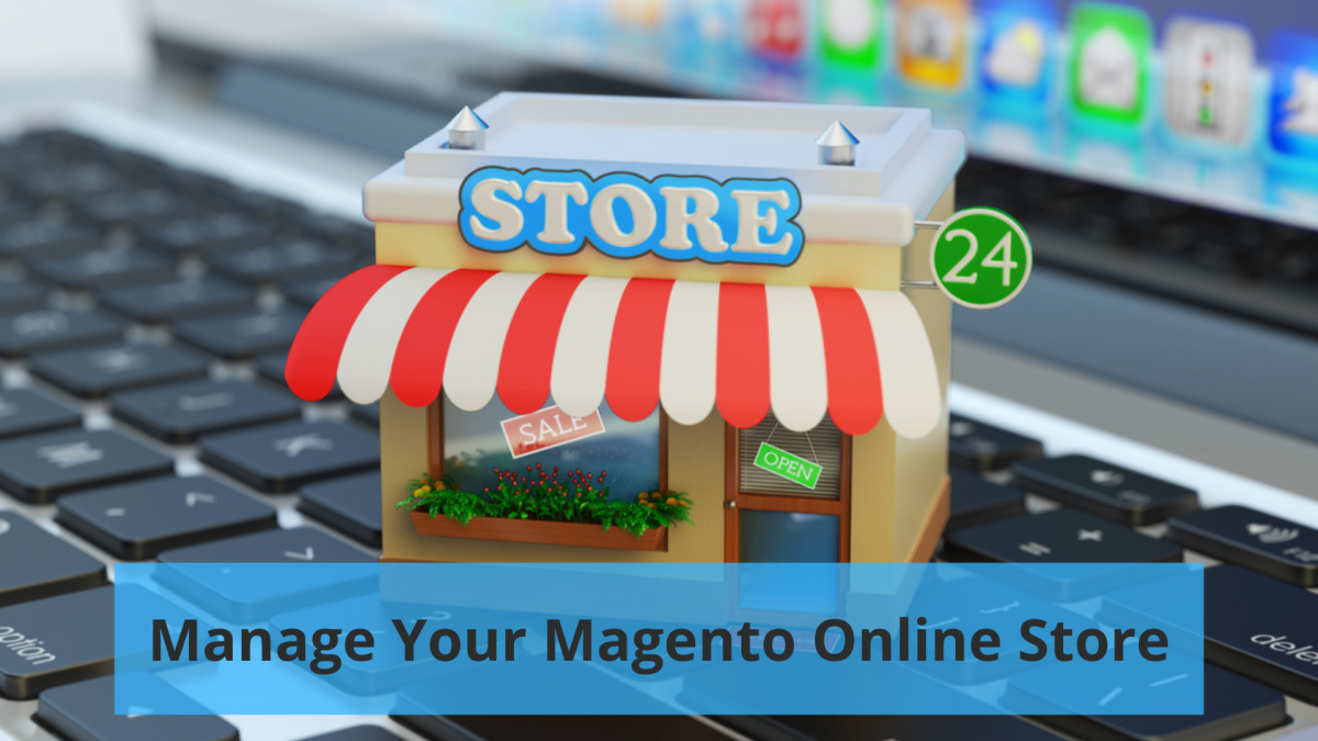 How to Best Manage Your Magento Online Store