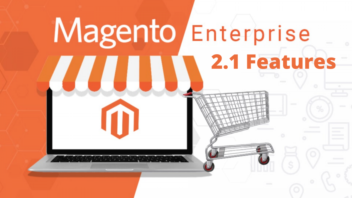 9 Striking Features of Magento Enterprise 2.1 You Must Know